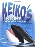 img - for Keiko's Story: A Killer Whale Goes Home book / textbook / text book