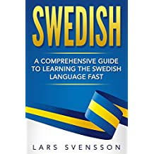 Swedish: A Comprehensive Guide to Learning the Swedish Language Fast