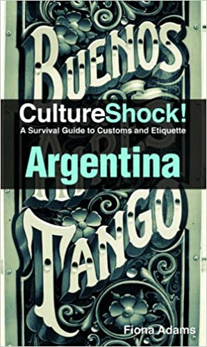 Culture shock argentina a survival guide to customs and etiquette argentina a survival guide to customs and etiquette fiona adams 9780761460503 amazon books reheart Image collections
