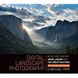 Digital Landscape Photography: In the Footsteps of Ansel Adams and the Great Masters