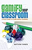Gamify Your Classroom: A Field Guide to Game-Based Learning (New Literacies and Digital Epistemologies)