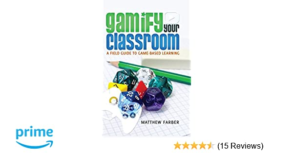 Gamify Your Classroom A Field Guide To Game Based Learning New
