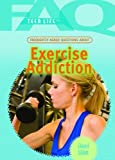 Frequently Asked Questions about Exercise Addiction, Edward Willett, 1404218068