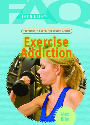 Frequently Asked Questions About Exercise Addiction (FAQ: Teen Life)