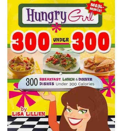 Read Online Hungry Girl 300 Under 300: 300 Breakfast, Lunch & Dinner Dishes Under 300 Calories [ Hungry Girl 300 Under 300: 300 Breakfast, Lunch & Dinner Dishes Under 300 Calories by Lillien, Lisa Paperback pdf