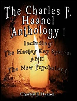 Book The Charles F. Haanel Anthology I. Including: The Mastey Key System AND The New Psychology: 1 by Charles F. Haanel (2007-04-19)