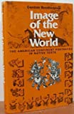 Image of the New World : The American Continent Portrayed in Native Texts, Brotherston, Gordon, 0500012067