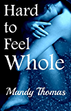 Hard to Feel Whole (Hard to Feel Series Book 1)