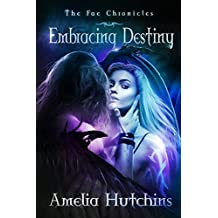 Embracing Destiny (The Fae Chronicles Book 6)