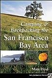 Camping and Backpacking the San Francisco Bay Area, Matt Heid, 0899972950