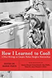 How I Learned to Cook: And Other Writings on Complex Mother-Daughter Relationships