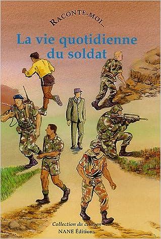 Téléchargement Raconte-moi... La vie quotidienne du soldat pdf, epub ebook
