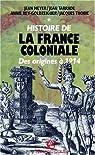HISTOIRE DE LA FRANCE COLONIALE. Tome 1, Des origines à 1914 par Meyer (II)