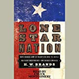 Lone Star Nation: How a Ragged Army of Volunteers Won the Battle for Texas Independence