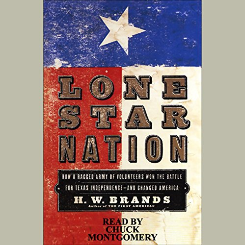 Lone Star Nation: How a Ragged Army of Volunteers Won the Battle for Texas Independence by Random House Audio
