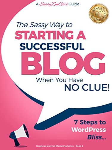 Starting a Successful Blog when you have NO CLUE!: 7 Steps to WordPress Bliss.... (Beginner Internet Marketing Series Book 2)