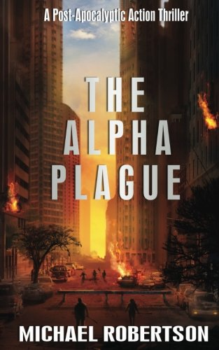 The Alpha Plague: A Post-Apocalyptic Action Thriller (Volume 1)