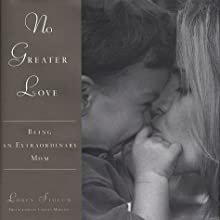No Greater Love: Being an Extraordinary Mom