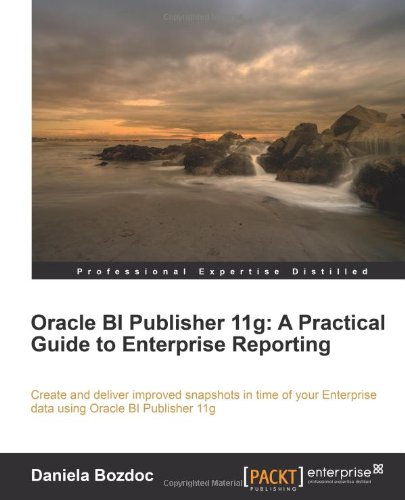 Oracle BI Publisher 11g: A Practical Guide to Enterprise Reporting by Daniela Bozdoc, Publisher : Packt Publishing
