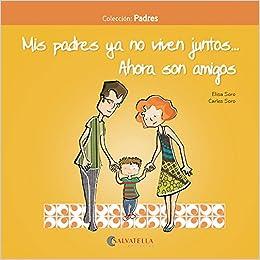 Resultado de imagen de Mis papas ya no viven juntos… ahora son amigos. Carles Soro.