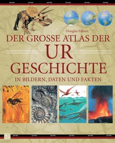 Der große Atlas der Urgeschichte in Bildern, Daten und Fakten