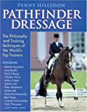 Pathfinder Dressage: The Philosophy and Training Techniques of the Worlds Top Trainers