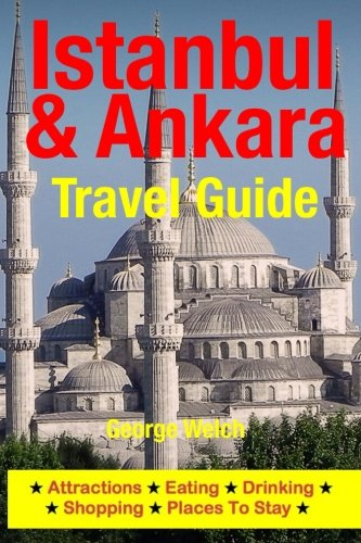 Istanbul & Ankara Travel Guide: Attractions, Eating, Drinking, Shopping & Places To Stay pdf epub