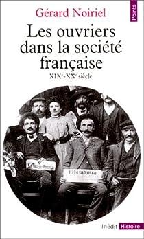 Les ouvriers dans la société française - XIX-XXè siècle par Noiriel