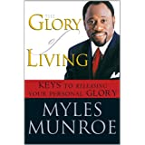 The Glory of Living: Kyes to Releasing Your Personal Glory: Keys to Releasing Your Personal Glory