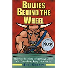 Bullies Behind the Wheel: How Your Reactions to Aggressive Drivers Can Cause Road Rage, or Prevent It!