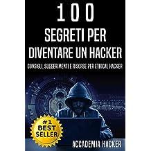 100 Segreti per Diventare un Hacker: Risorse per Ethical Hacker. Kali Linux, Penetration Test, Ethical Hacking e Sicurezza Informatica in generale (Italian Edition)