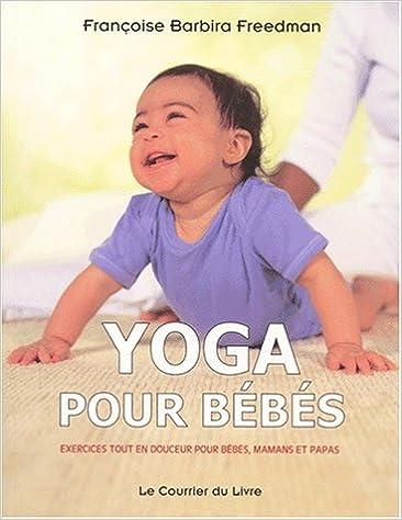 Yoga pour bébés. Exercices tout en douceur pour bébés ...