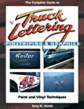Complete Guide to Truck Lettering, Pinstriping and Graphics, Gary D. Steele, 0944094023