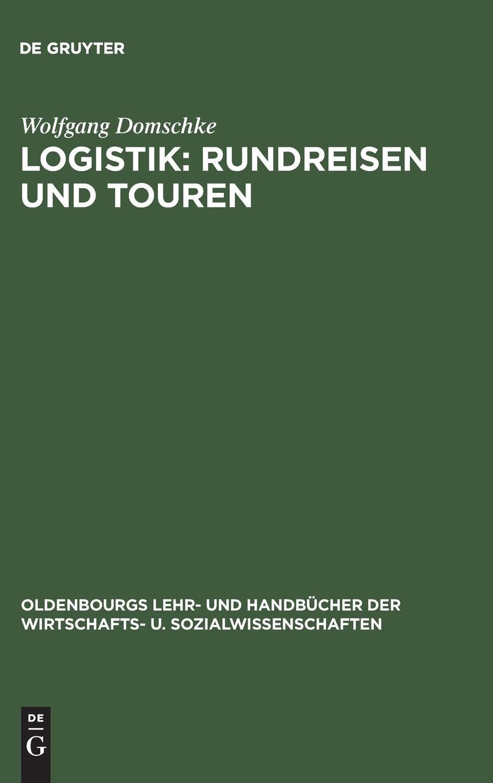 Logistik, Bd.2, Rundreisen und Touren (Oldenbourgs Lehr- und Handbücher der Wirtschafts- u. Sozialwissenschaften)