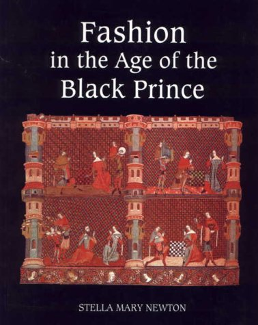 Fashion in the Age of the Black Prince: A Study of the Years 1340-1365 -