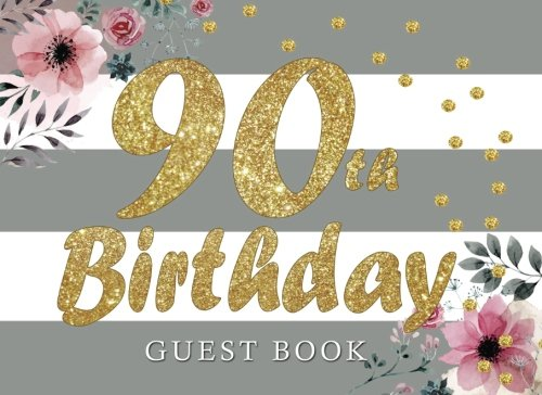 90th Birthday Guest Book: 90th,Ninety, Ninetieth, Birthday Guest Book. Keepsake Birthday Gift for Wishes, Comments Or Predictions (Keepsake Book Birthday)