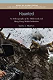 Haunted: An Ethnography of the Hollywood and Hong Kong Media Industries (Issues of Globalization:Case Studies in Contemporary Anthropology)