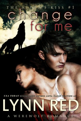 Change For Me (Alpha Werewolf Shifter Romance) (The Alpha's Kiss Book 1)