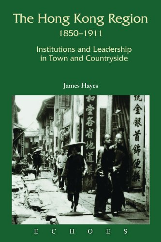 The Hong Kong Region, 1850-1911: Institutions and Leadership in Town and Countryside (Echoes: Classics of Hong Kong Culture and History)