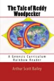 img - for The Tale of Reddy Woodpecker: A Genesis Curriculum Rainbow Reader (Red Series) (Volume 4) book / textbook / text book