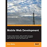 Mobile Web Development: Building Mobile Websites, Sms and Mms Messaging, Mobile Payments, and Automated Voice Call Systems With Xhtml Mp, Wcss, and Mobile Ajax