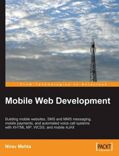 Mobile Web Development: Building mobile websites, SMS and MMS messaging, mobile payments, and automated voice call systems with XHTML MP, WCSS, and mobile AJAX by Brand: Packt Publishing