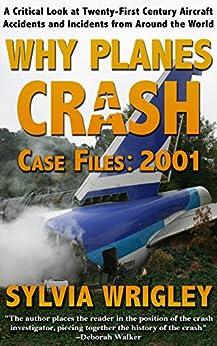 Why Planes Crash: Case Files 2001 by [Wrigley, Sylvia]