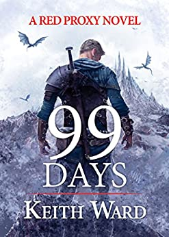 99 Days (Red Proxy Book 2) by [Ward, Keith]