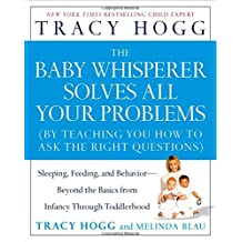 The Baby Whisperer Solves All Your Problems: Sleeping, Feeding, and Behavior-Beyond the Basics from Infancy Through Toddlerhood