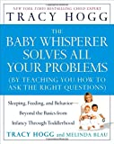 The Baby Whisperer Solves All Your Problems: Sleeping, Feeding, and Behavior–Beyond the Basics from Infancy Through Toddlerhood