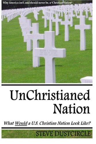 Read Online UnChristianed Nation: What Would a U.S. Christian Nation Look Like? ebook