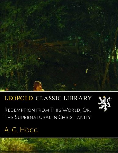 Download Redemption from This World; Or, The Supernatural in Christianity pdf epub
