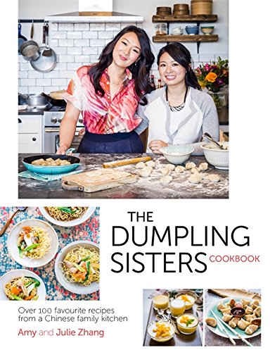 Dumpling Sisters Cookbook: Over 100 Favourite Recipes From A Chinese Family Kitchen by The Dumpling Sisters