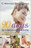 90 Days to Stress-Free Living, C. Norman Shealy, 1843333848